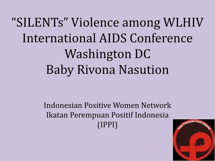 silents violence among wlhiv international aids conference washington dc baby rivona nasution