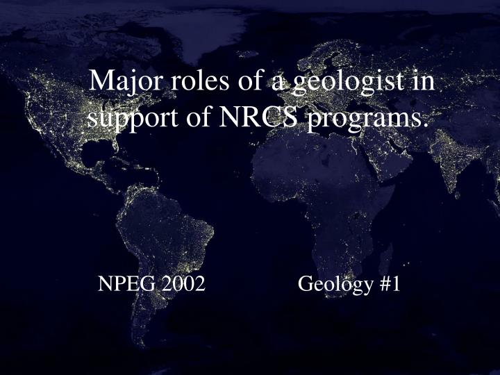 Major roles of a geologist in support of nrcs programs