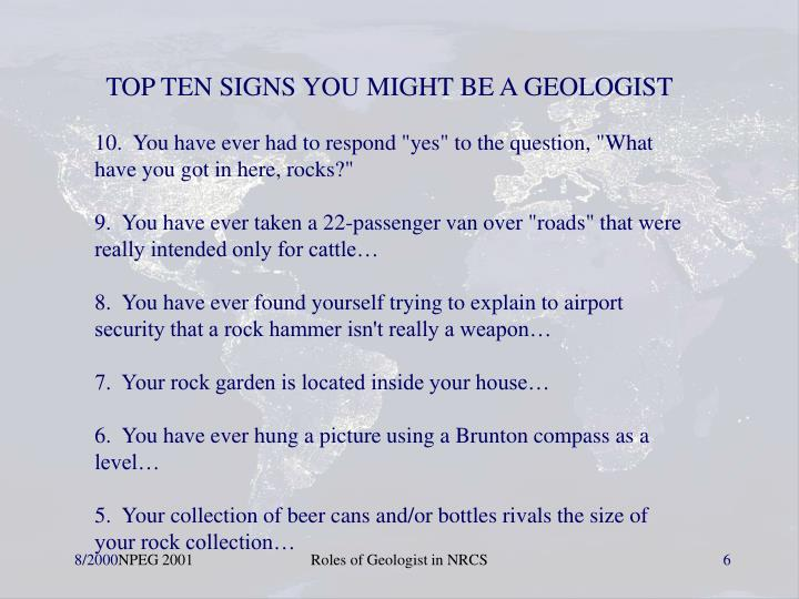 TOP TEN SIGNS YOU MIGHT BE A GEOLOGIST