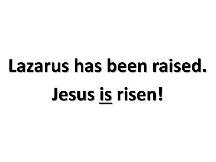 Lazarus has been raised.