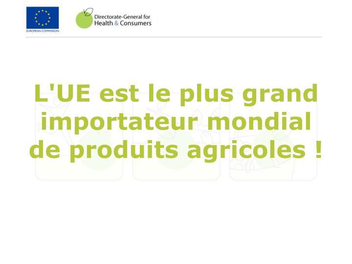 L'UE est le plus grand importateur mondial de produits agricoles!