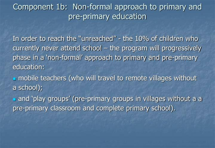Component 1b:  Non-formal approach to primary and pre-primary education