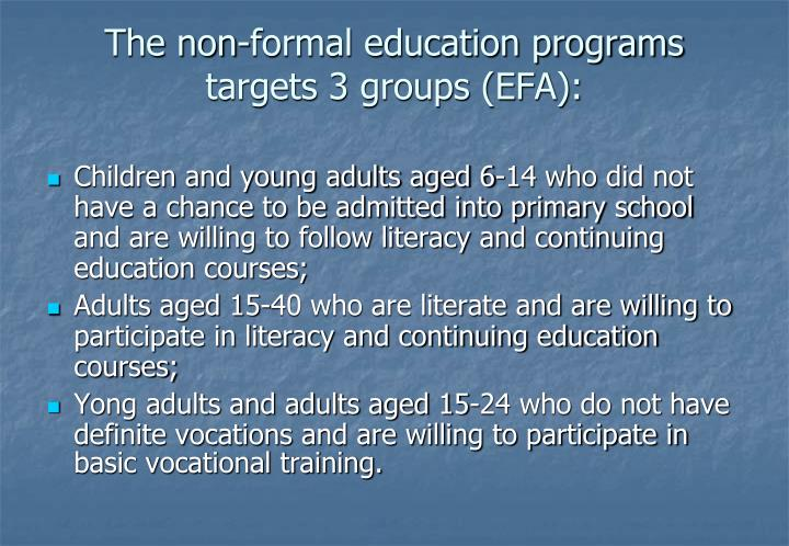 The non-formal education programs targets 3 groups (EFA):