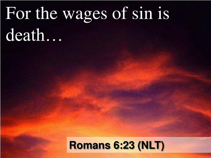 For the wages of sin is death…