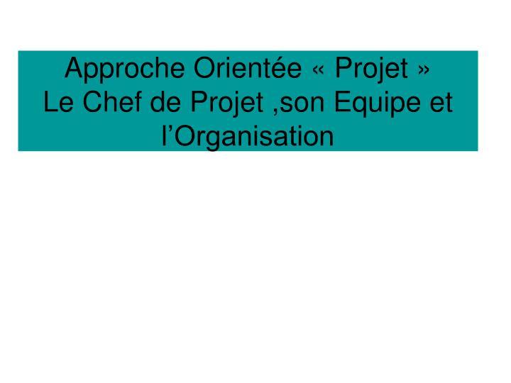 Approche Orientée «Projet»