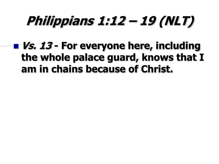 Philippians 1:12 – 19 (NLT)
