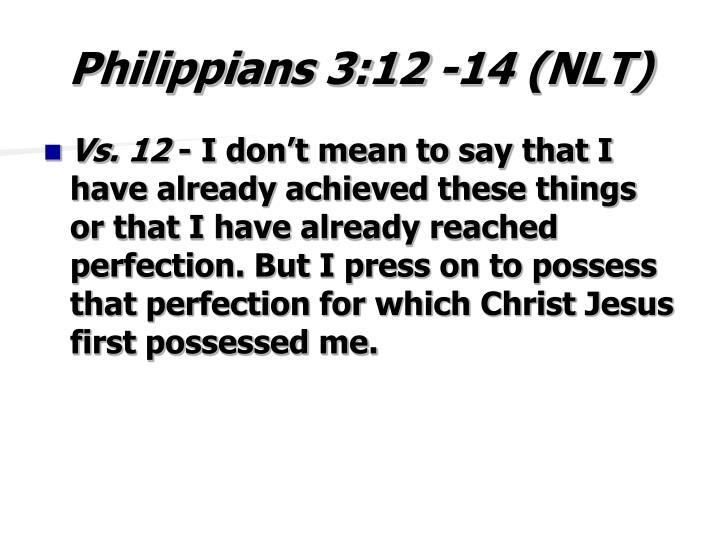 Philippians 3:12 -14 (NLT)