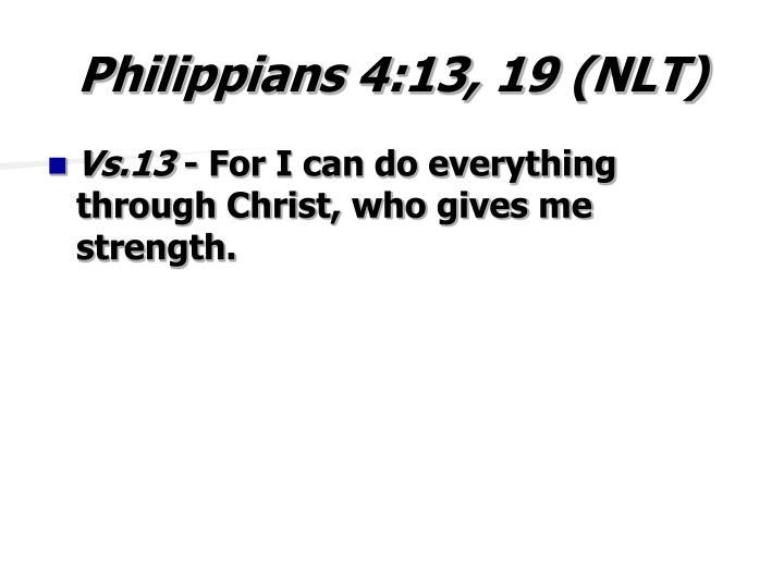 Philippians 4:13, 19 (NLT)
