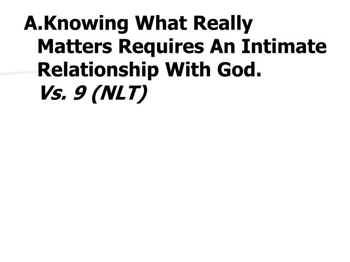 Knowing What Really Matters Requires An Intimate Relationship With God.
