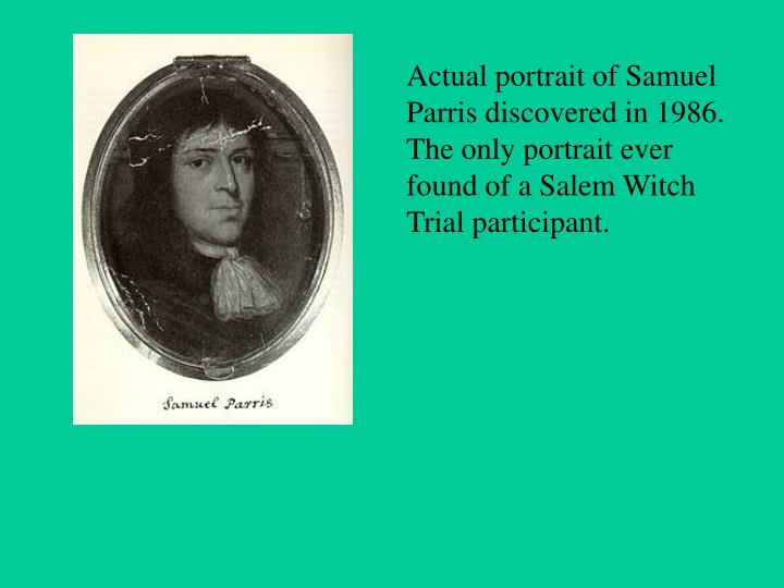 Actual portrait of Samuel Parris discovered in 1986.  The only portrait ever found of a Salem Witch Trial participant.