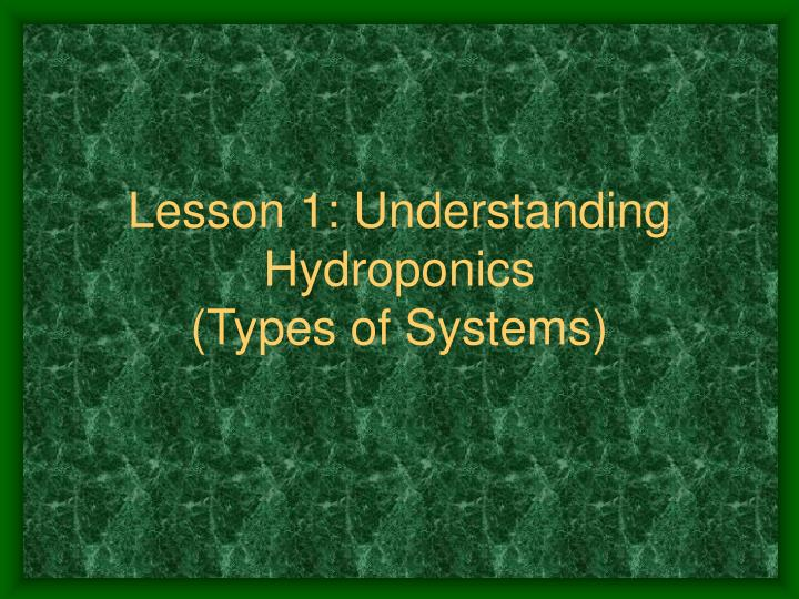 Lesson 1 understanding hydroponics types of systems