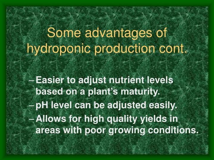 Some advantages of hydroponic production cont.