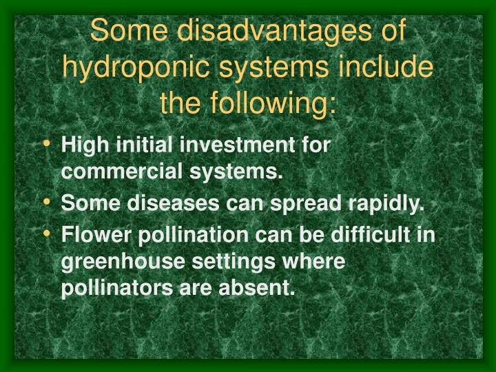 Some disadvantages of hydroponic systems include the following: