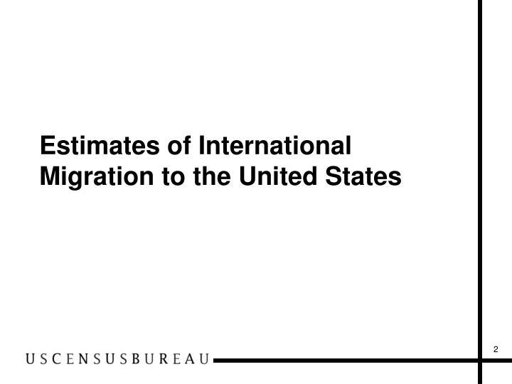Estimates of International Migration to the United States