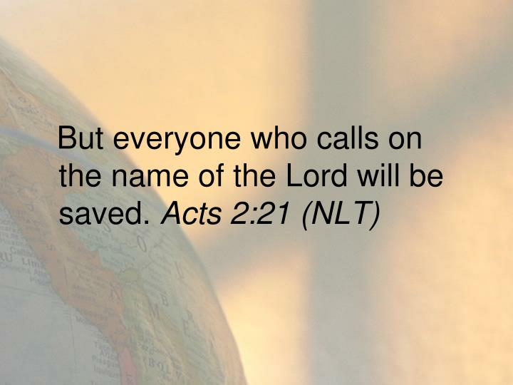 But everyone who calls on the name of the Lord will be saved.