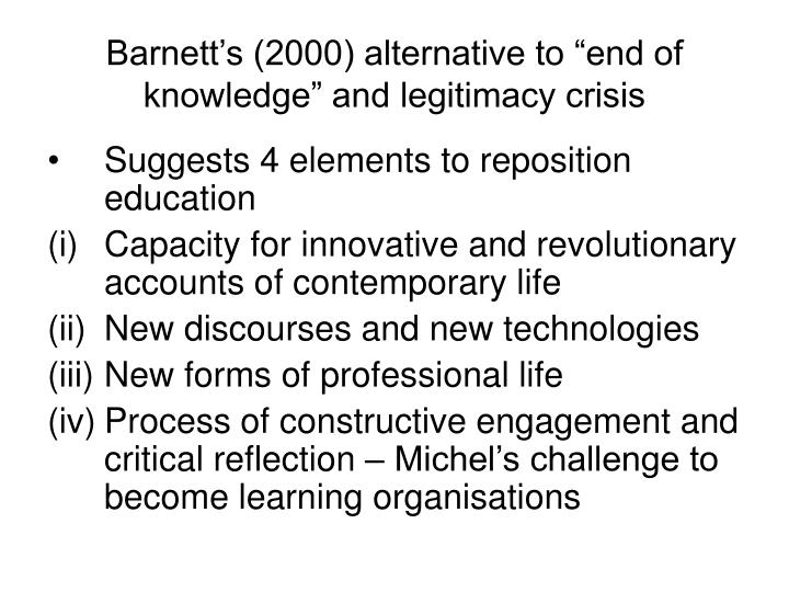 "Barnett's (2000) alternative to ""end of knowledge"" and legitimacy crisis"