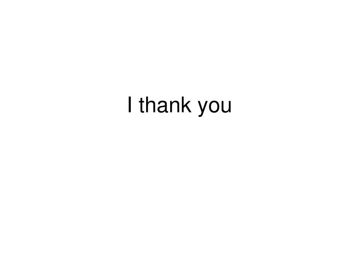 I thank you