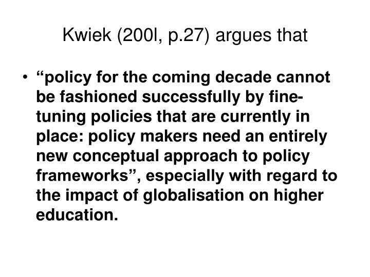 Kwiek (200l, p.27) argues that