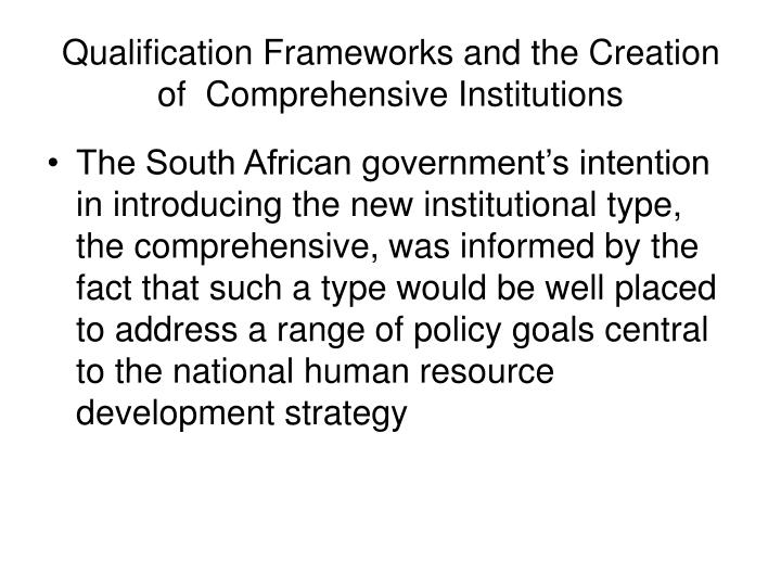 Qualification Frameworks and the Creation of  Comprehensive Institutions