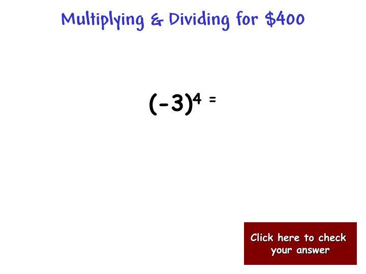 Multiplying & Dividing for $400