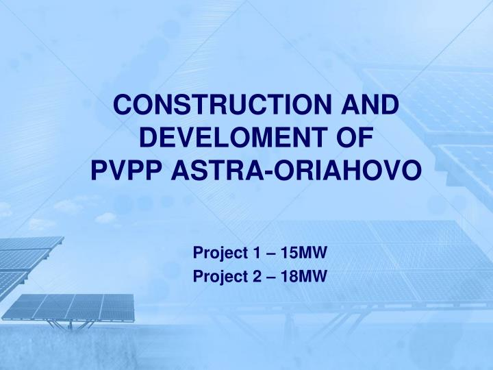 construction and develoment of pvpp astra oriahovo