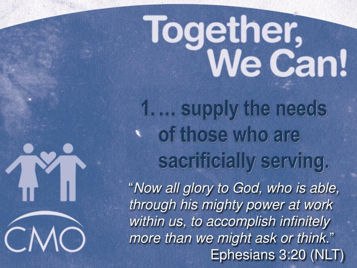 … supply the needs of those who are sacrificially serving.