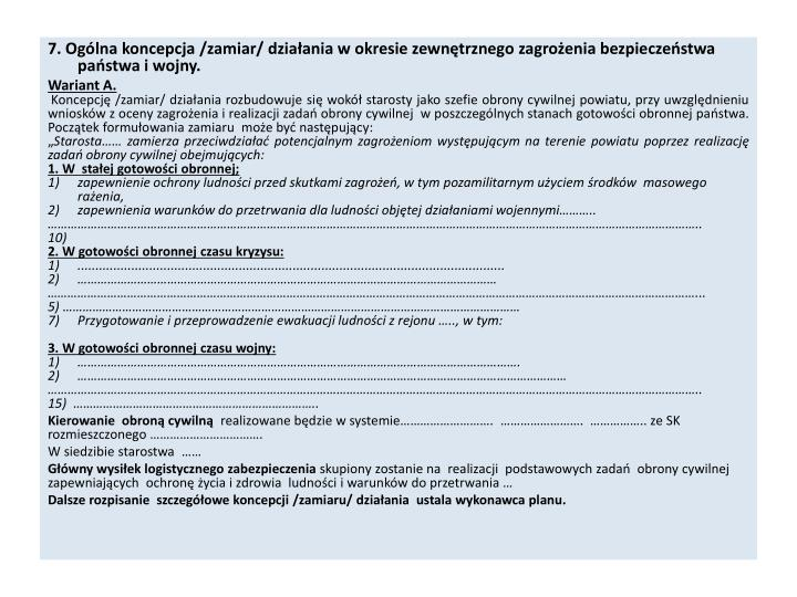 7. Ogólna koncepcja /zamiar/ działania w okresie zewnętrznego zagrożenia bezpieczeństwa państwa i wojny.
