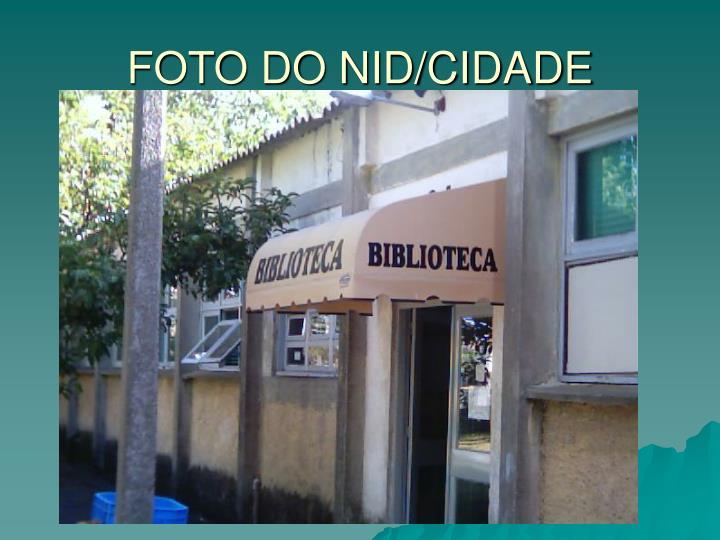 FOTO DO NID/CIDADE
