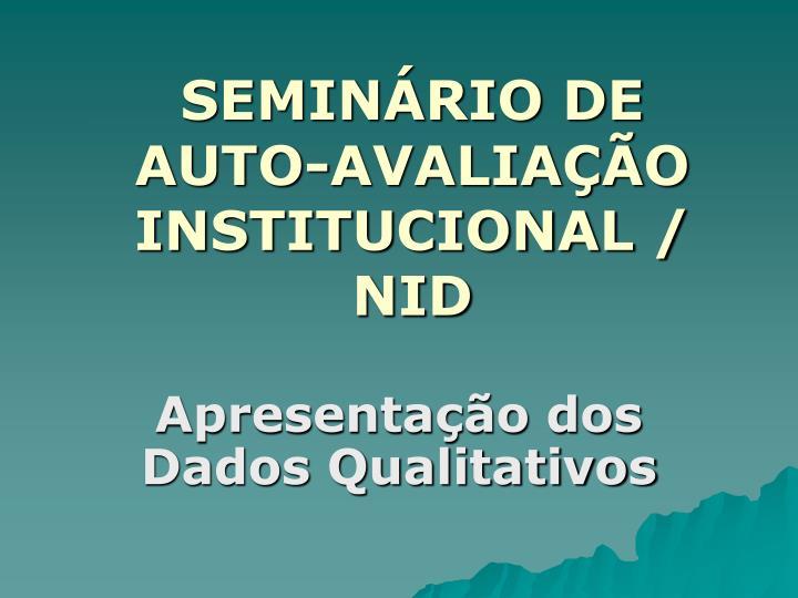 SEMINÁRIO DE AUTO-AVALIAÇÃO INSTITUCIONAL / NID
