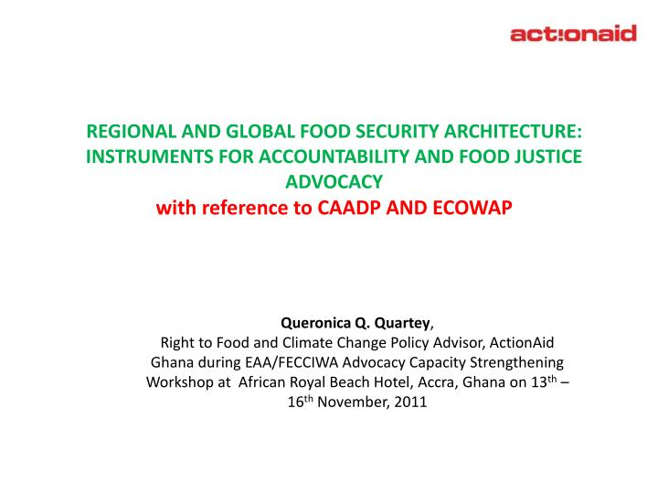 REGIONAL AND GLOBAL FOOD SECURITY ARCHITECTURE: INSTRUMENTS FOR ACCOUNTABILITY AND FOOD JUSTICE ADVO...