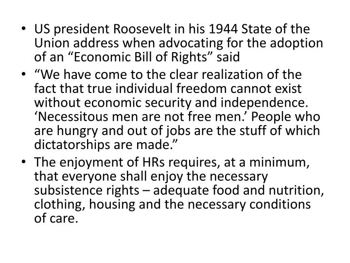 "US president Roosevelt in his 1944 State of the Union address when advocating for the adoption of an ""Economic Bill of Rights"" said"