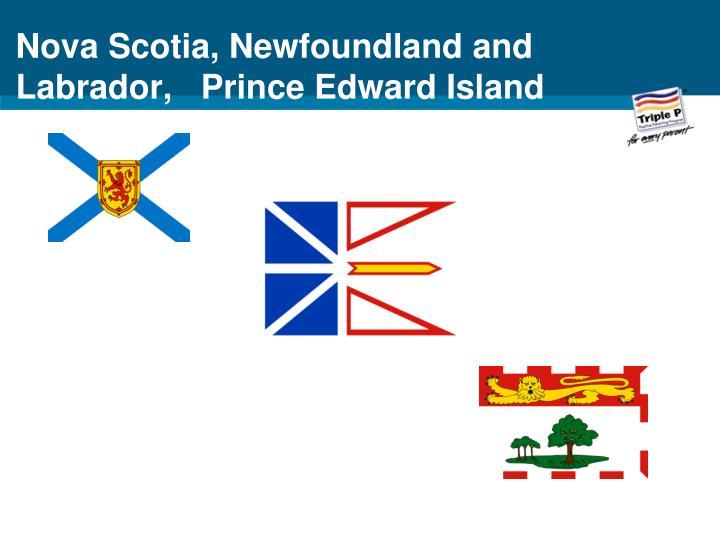 Nova Scotia, Newfoundland and Labrador,   Prince Edward Island
