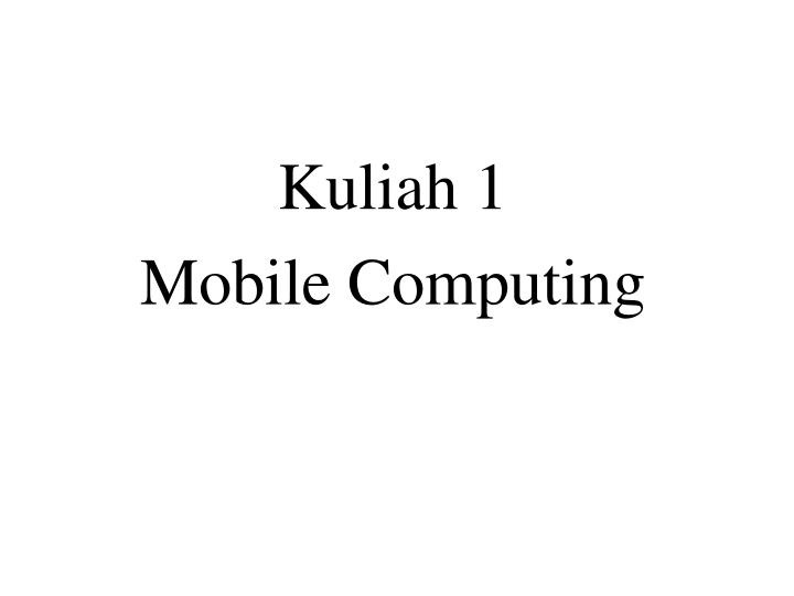 kuliah 1 mobile computing