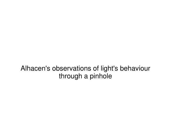 Alhacen's observations of light's behaviour through a pinhole