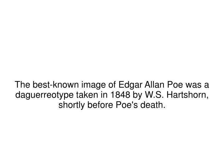 The best-known image of Edgar Allan Poe was a daguerreotype taken in 1848 by W.S. Hartshorn, shortly before Poe's death.