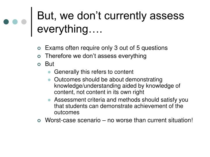 But, we don't currently assess everything….