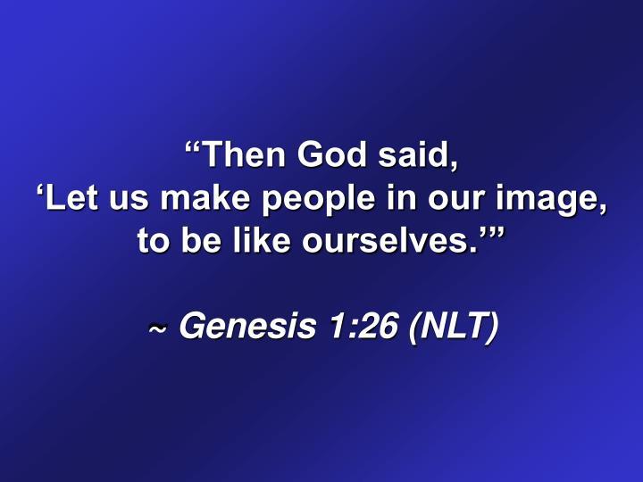 """Then God said,"