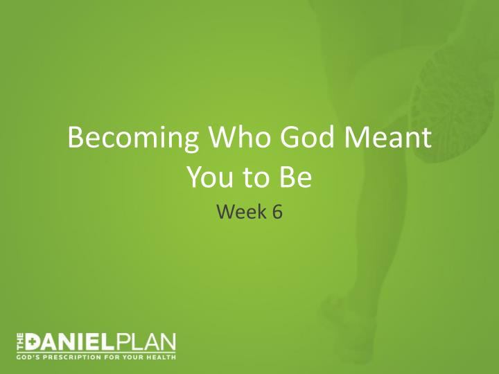 Becoming who god meant you to be