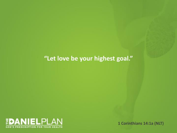 """Let love be your highest goal."""