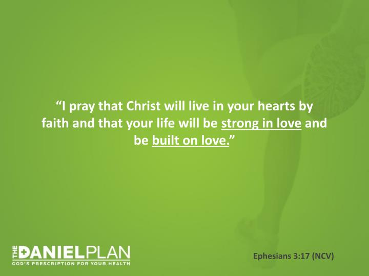 """I pray that Christ will live in your hearts by faith and that your life will be"
