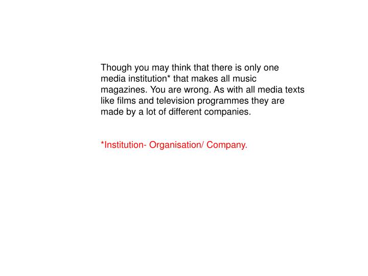 Though you may think that there is only one media institution* that makes all music magazines. You a...