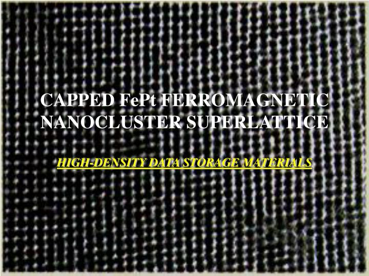 CAPPED FePt FERROMAGNETIC NANOCLUSTER SUPERLATTICE