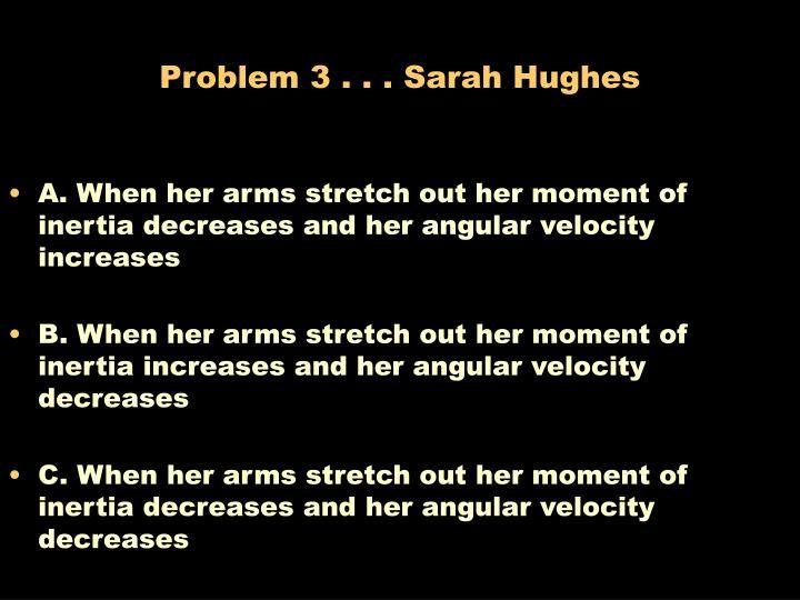 Problem 3 . . . Sarah Hughes