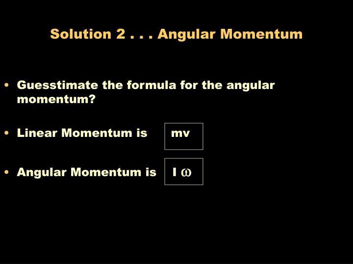 Solution 2 . . . Angular Momentum