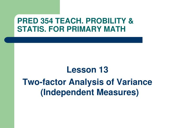 Pred 354 teach probility statis for primary math