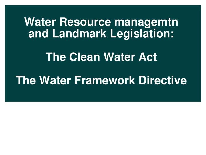 Water Resource managemtn and Landmark Legislation:
