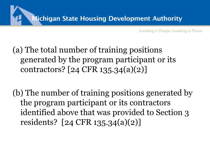 (a) The total number of training positions generated by the program participant or its contractors? [24 CFR 135.34(a)(2)]