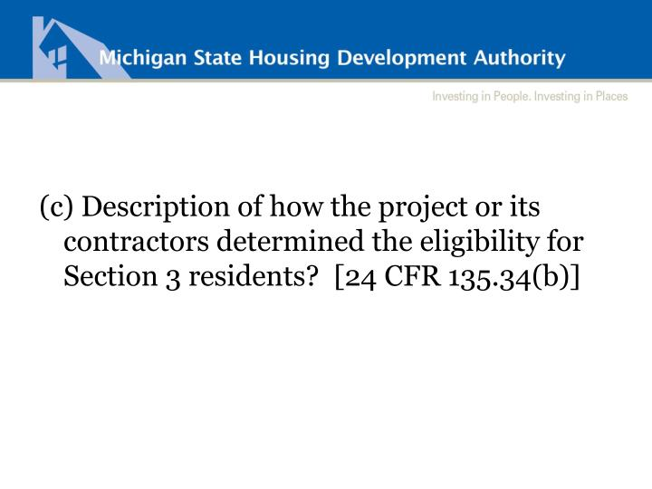 (c) Description of how the project or its contractors determined the eligibility for Section 3 residents?  [24 CFR 135.34(b)]