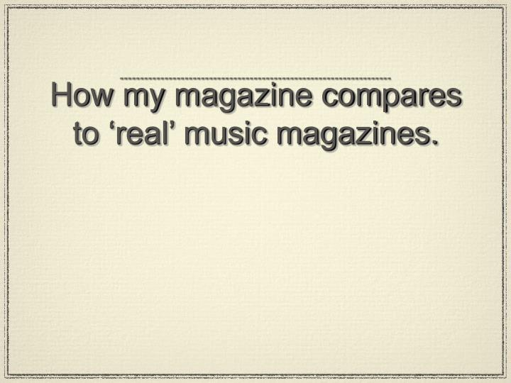 How my magazine compares to real music magazines