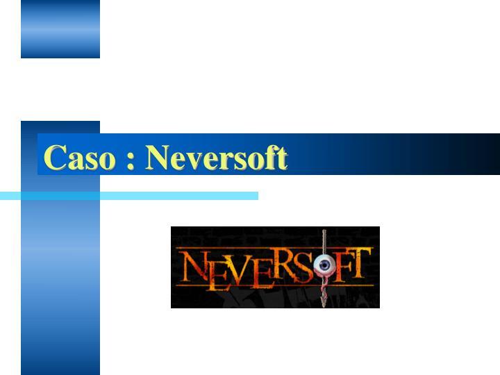 Caso : Neversoft